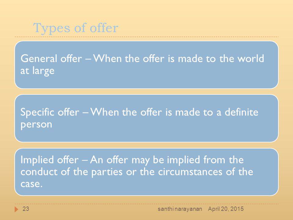 Types of offer General offer – When the offer is made to the world at large. Specific offer – When the offer is made to a definite person.