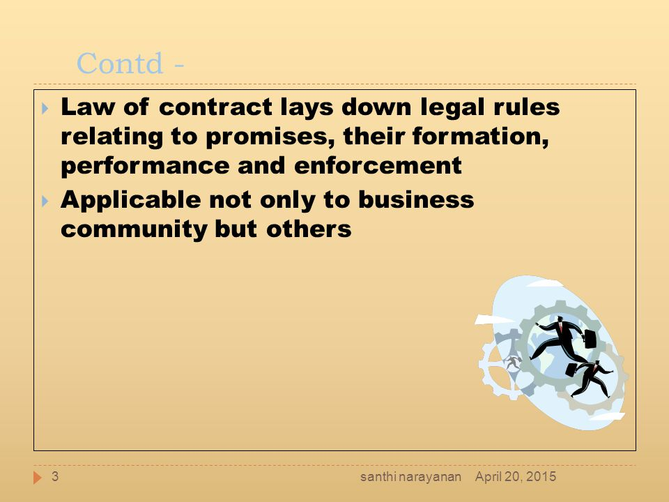 Contd - Law of contract lays down legal rules relating to promises, their formation, performance and enforcement.