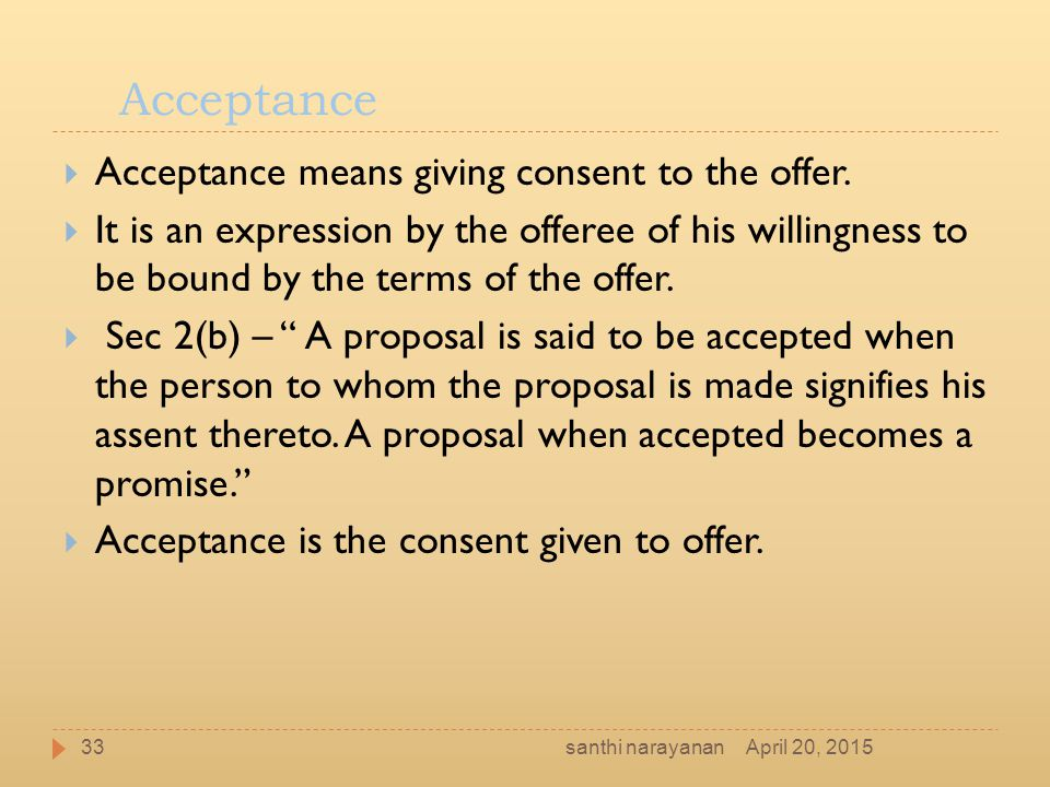 Acceptance Acceptance means giving consent to the offer.