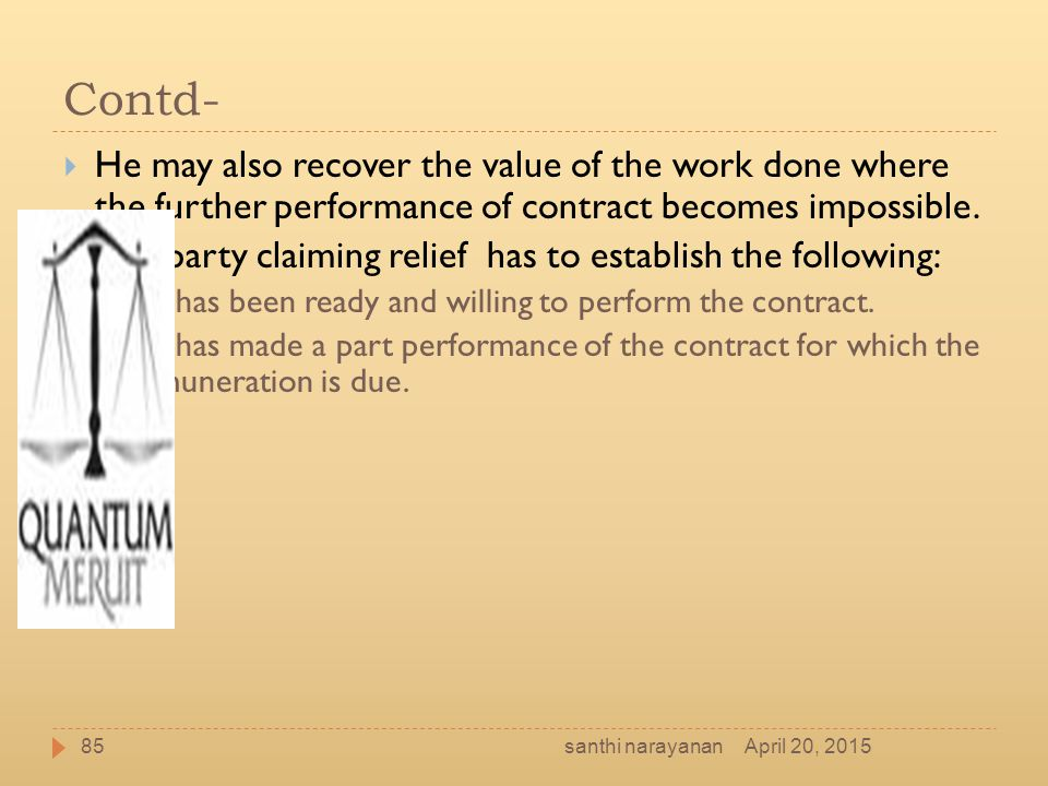 Contd- He may also recover the value of the work done where the further performance of contract becomes impossible.