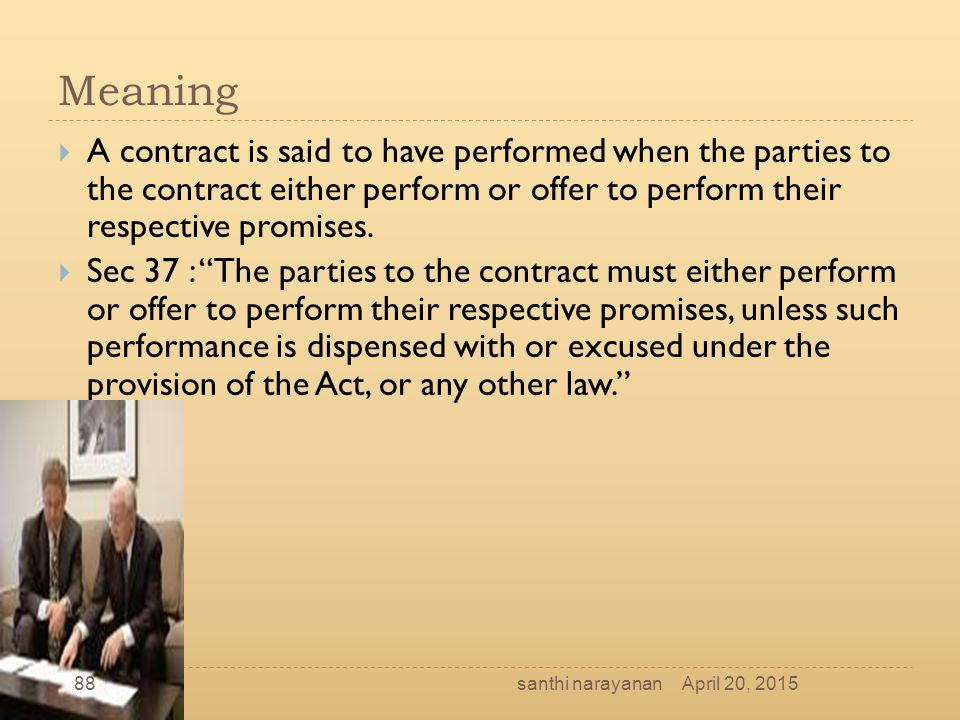 Meaning A contract is said to have performed when the parties to the contract either perform or offer to perform their respective promises.