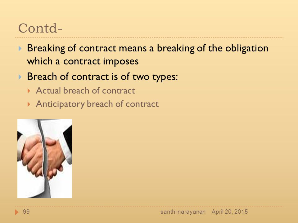 Contd- Breaking of contract means a breaking of the obligation which a contract imposes. Breach of contract is of two types: