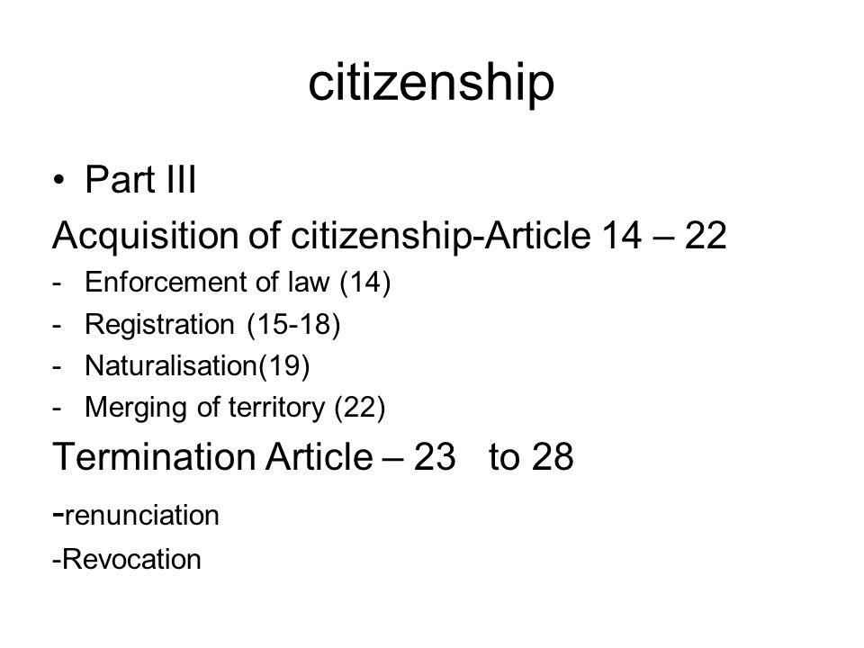 citizenship Part III Acquisition of citizenship-Article 14 – 22