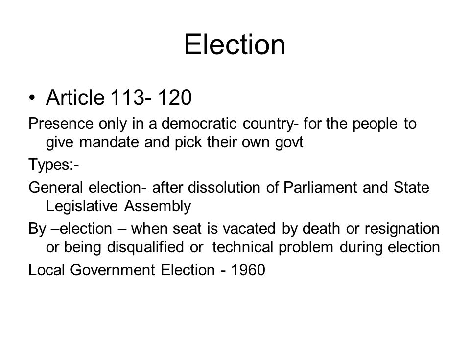 Election Article 113- 120. Presence only in a democratic country- for the people to give mandate and pick their own govt.