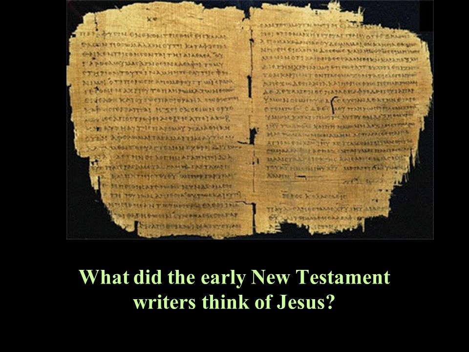 What did the early New Testament writers think of Jesus