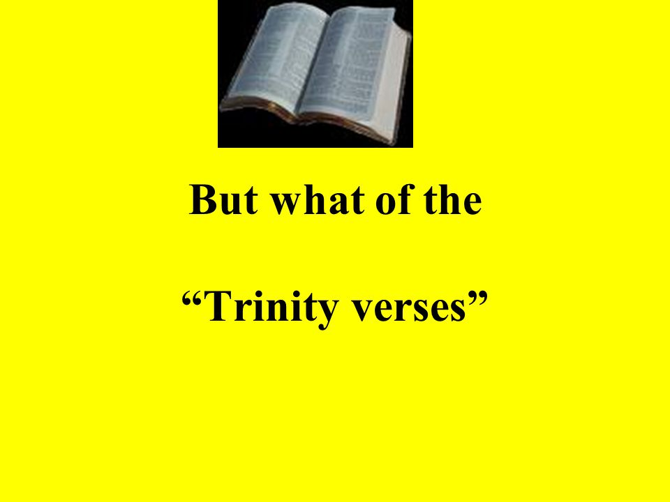 But what of the Trinity verses