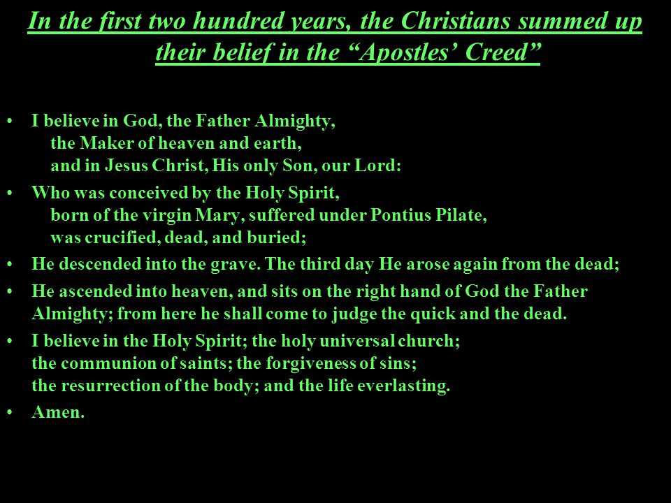 In the first two hundred years, the Christians summed up their belief in the Apostles' Creed