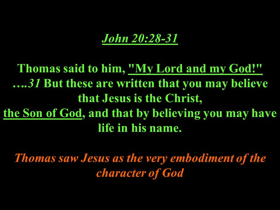 John 20:28-31 Thomas said to him, My Lord and my God. …