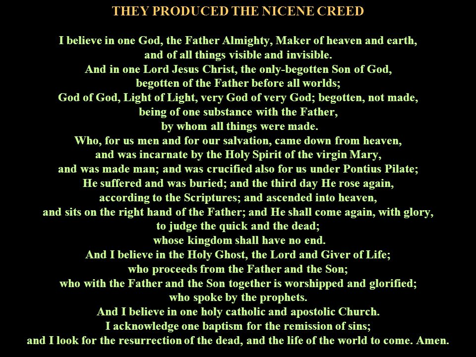 THEY PRODUCED THE NICENE CREED