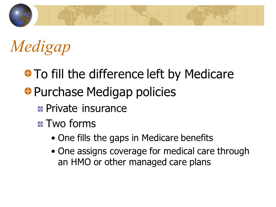 Medigap To fill the difference left by Medicare