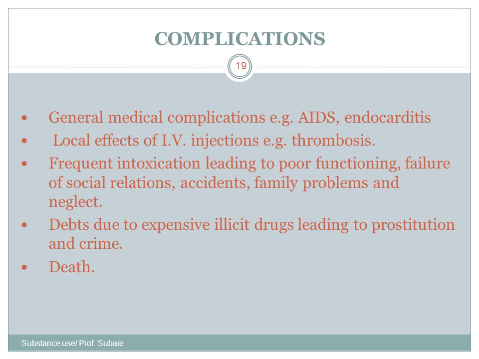 COMPLICATIONS General medical complications e.g. AIDS, endocarditis