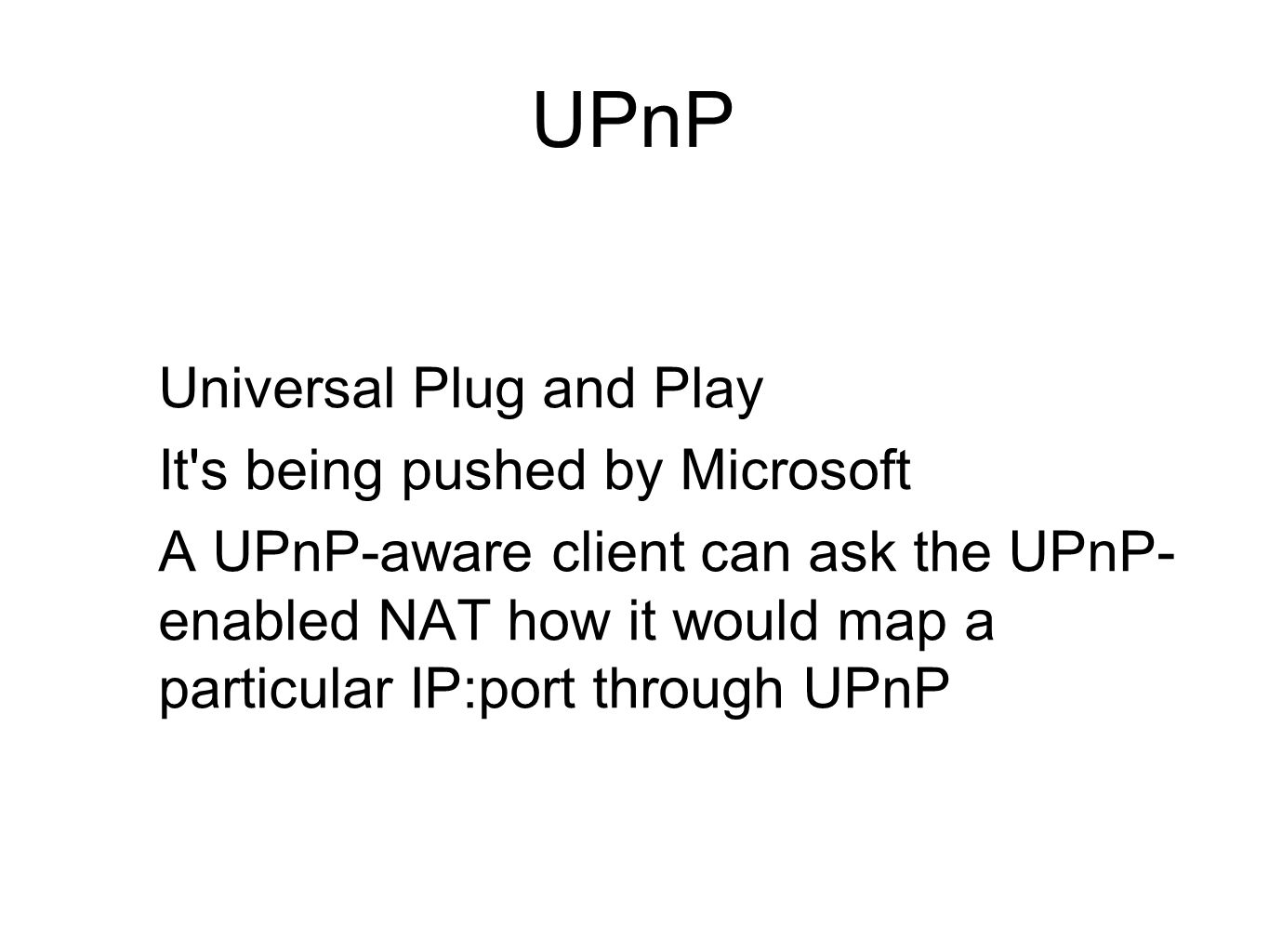 UPnP Universal Plug and Play It s being pushed by Microsoft