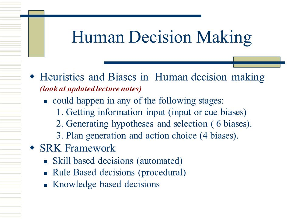 Human Decision Making Heuristics and Biases in Human decision making (look at updated lecture notes)