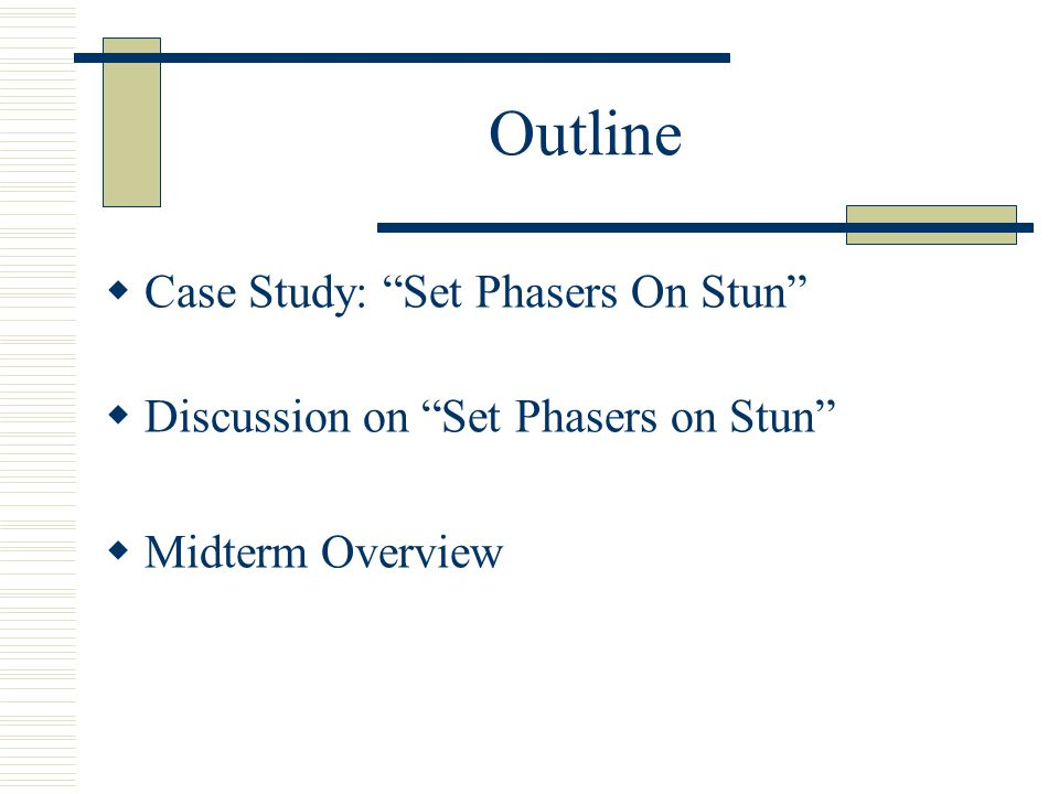 Outline Case Study: Set Phasers On Stun