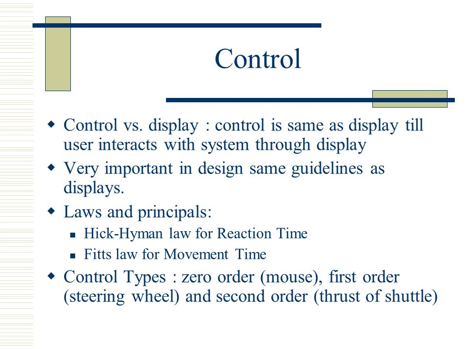Control Control vs. display : control is same as display till user interacts with system through display.