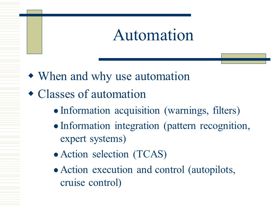 Automation When and why use automation Classes of automation