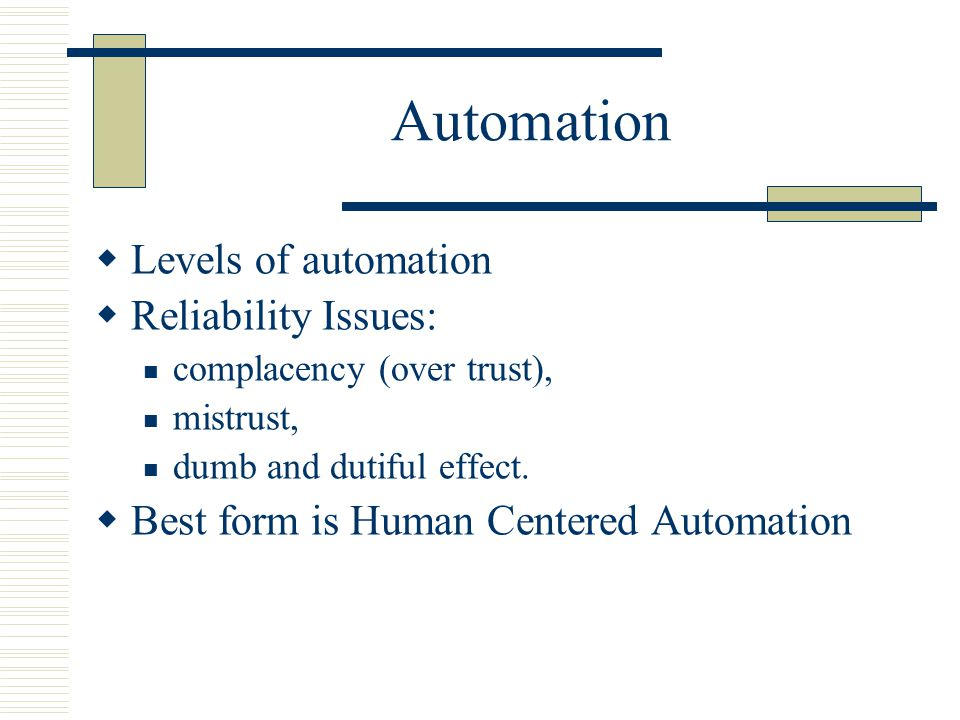 Automation Levels of automation Reliability Issues: