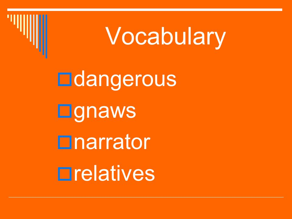 Vocabulary dangerous gnaws narrator relatives