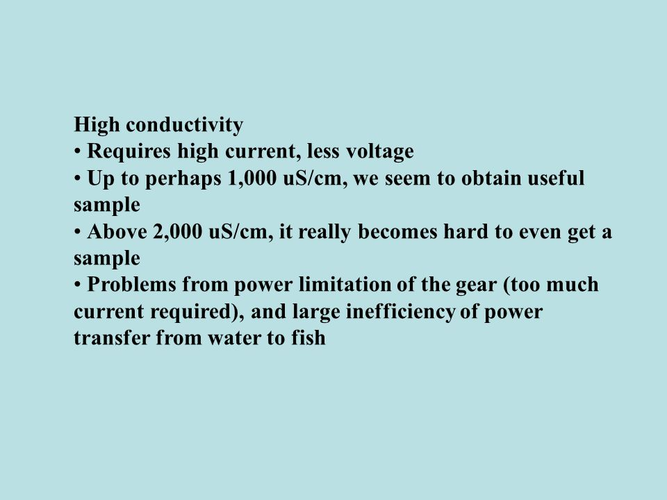 High conductivity • Requires high current, less voltage. • Up to perhaps 1,000 uS/cm, we seem to obtain useful sample.