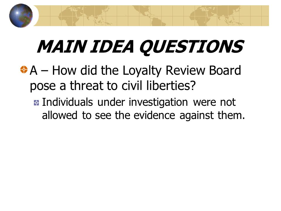 MAIN IDEA QUESTIONS A – How did the Loyalty Review Board pose a threat to civil liberties