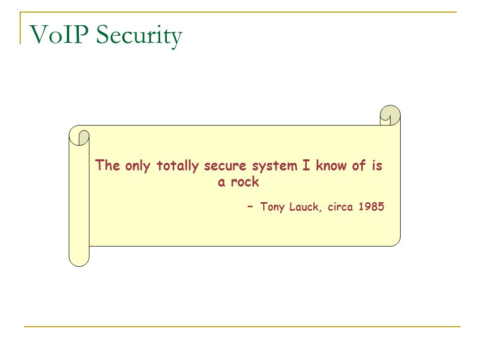 The only totally secure system I know of is a rock