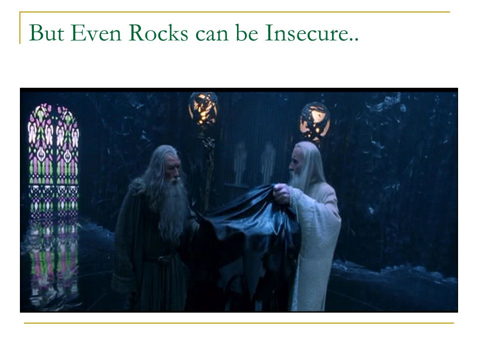 But Even Rocks can be Insecure..