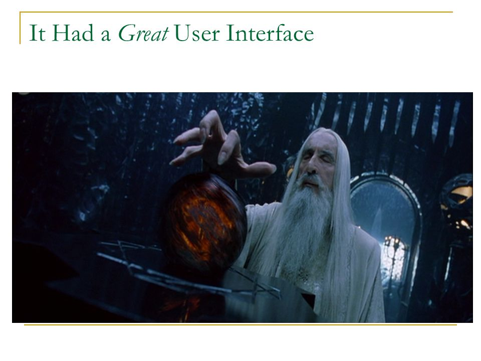 It Had a Great User Interface