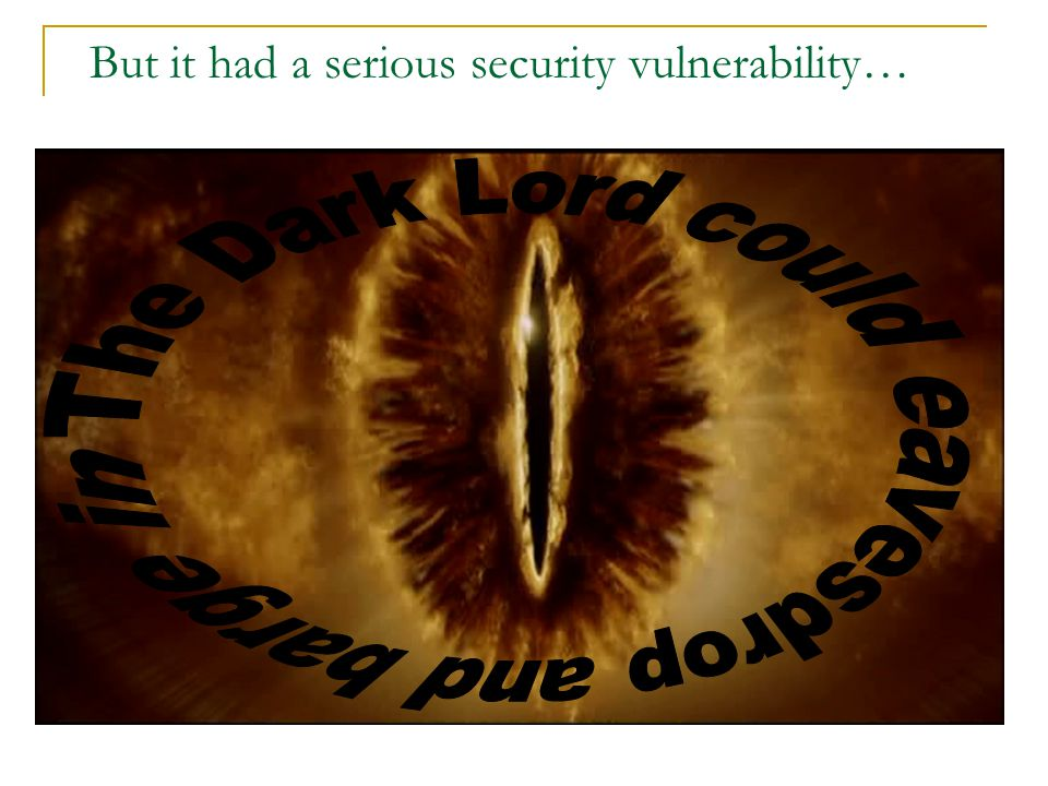 But it had a serious security vulnerability…