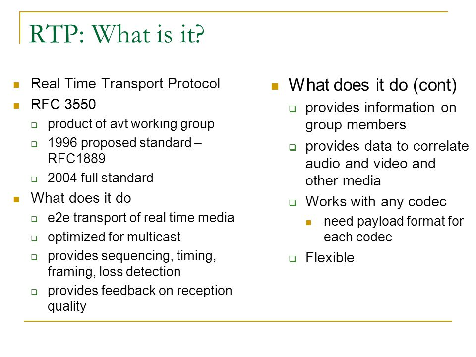 RTP: What is it What does it do (cont) Real Time Transport Protocol