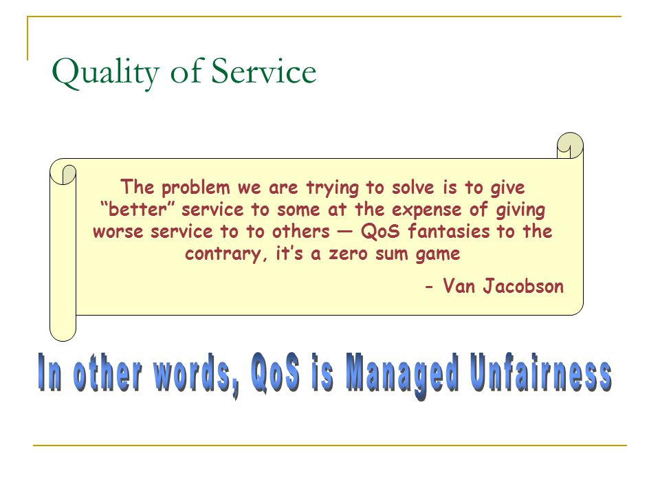 In other words, QoS is Managed Unfairness