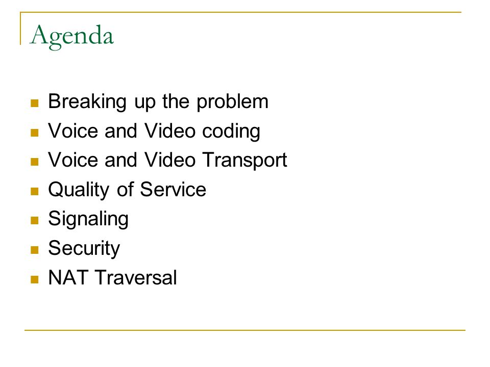 Agenda Breaking up the problem Voice and Video coding