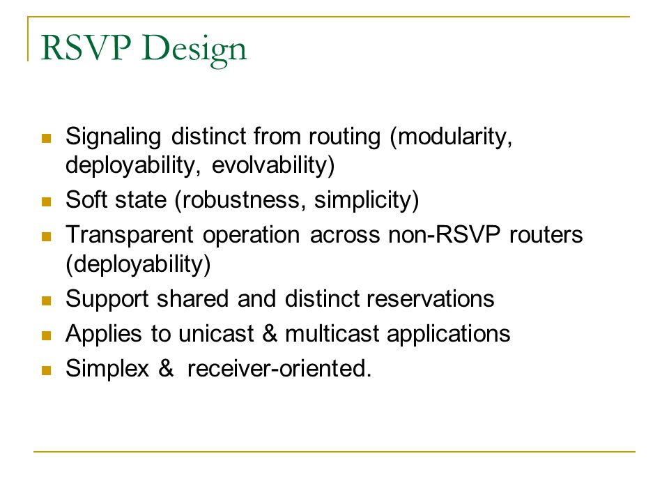 RSVP Design Signaling distinct from routing (modularity, deployability, evolvability) Soft state (robustness, simplicity)