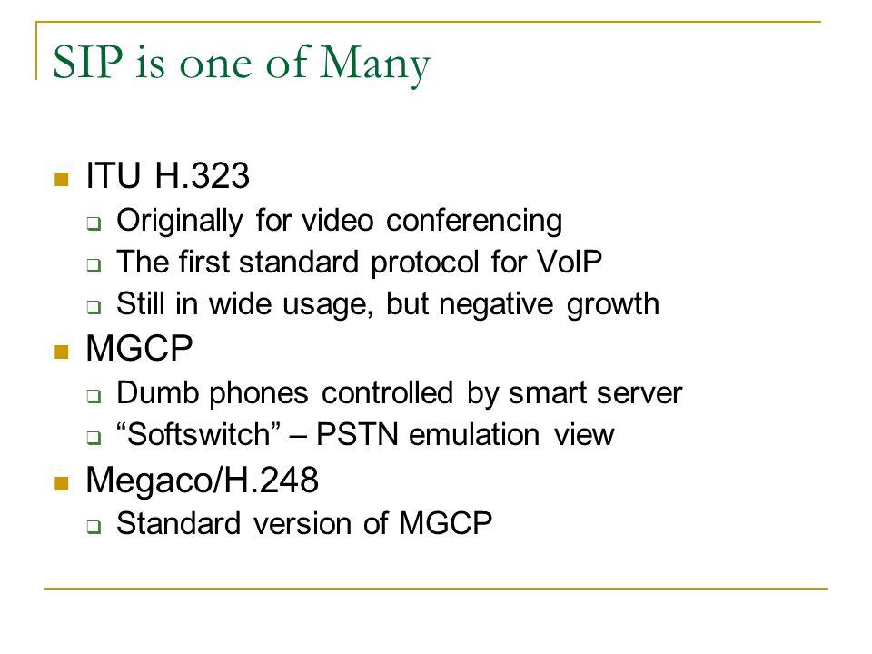 SIP is one of Many ITU H.323 MGCP Megaco/H.248