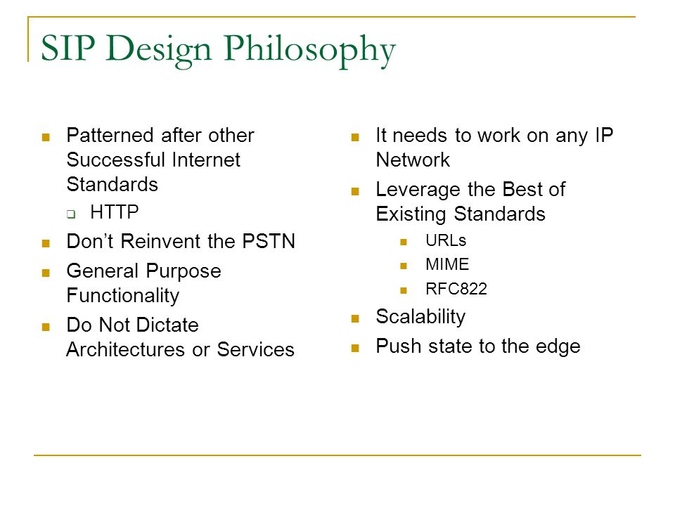 SIP Design Philosophy Patterned after other Successful Internet Standards. HTTP. Don't Reinvent the PSTN.