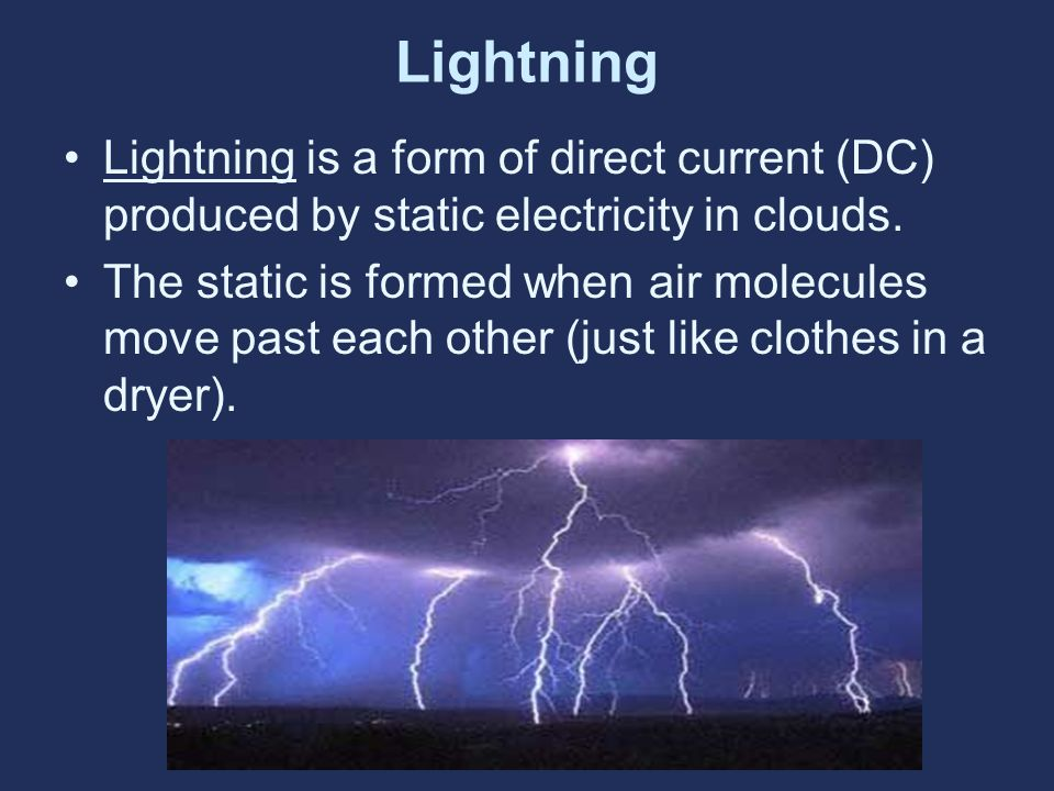 Lightning Lightning is a form of direct current (DC) produced by static electricity in clouds.