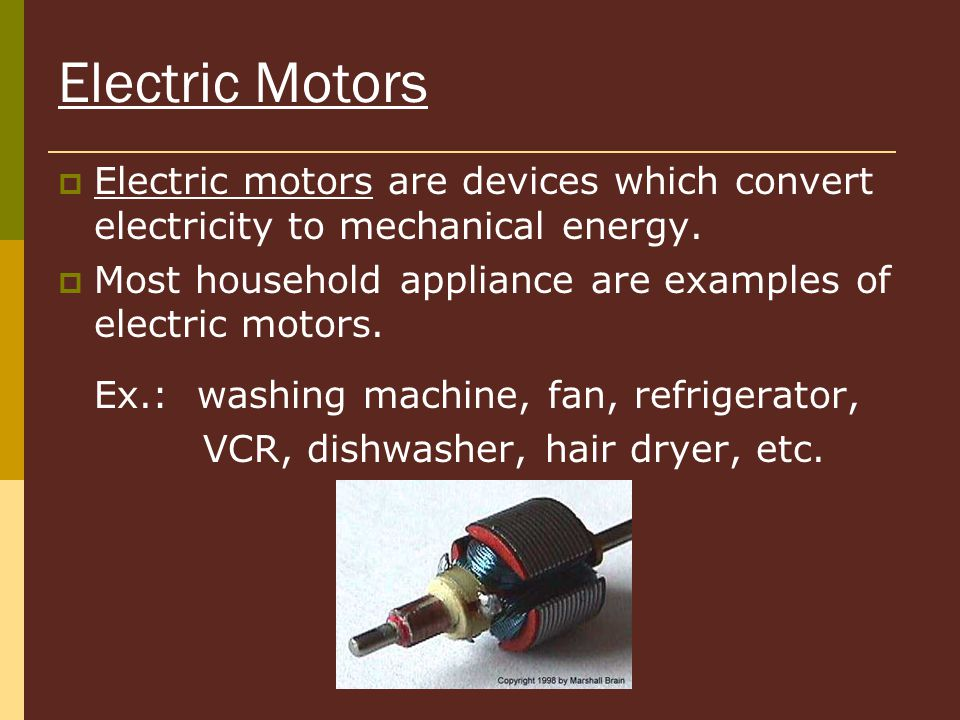 Electric Motors Electric motors are devices which convert electricity to mechanical energy.