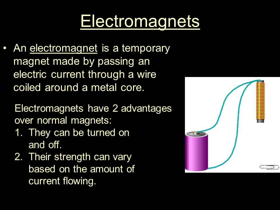Electromagnets An electromagnet is a temporary magnet made by passing an electric current through a wire coiled around a metal core.