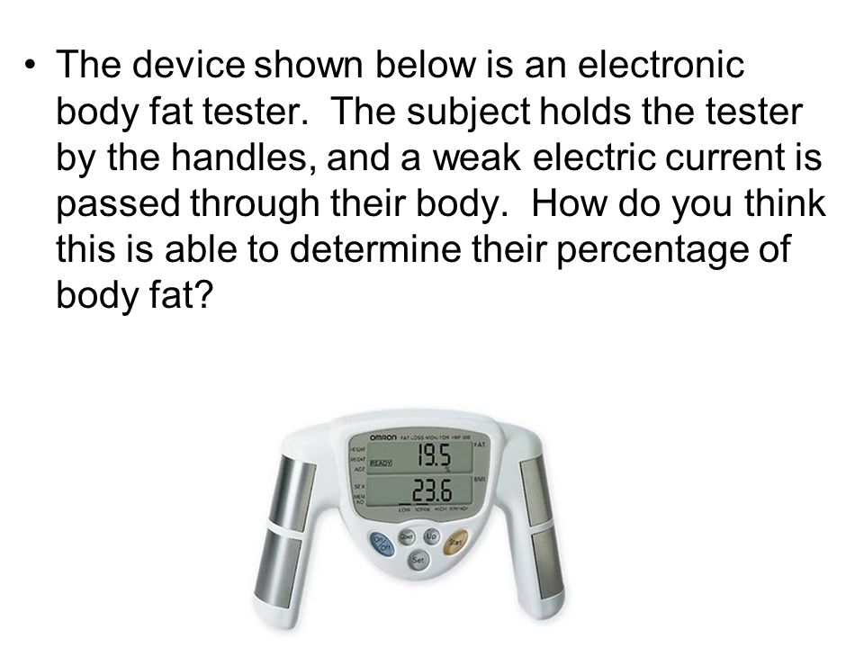The device shown below is an electronic body fat tester