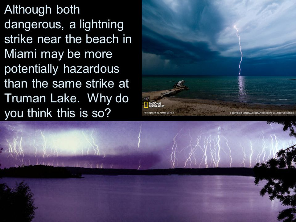 Although both dangerous, a lightning strike near the beach in Miami may be more potentially hazardous than the same strike at Truman Lake.
