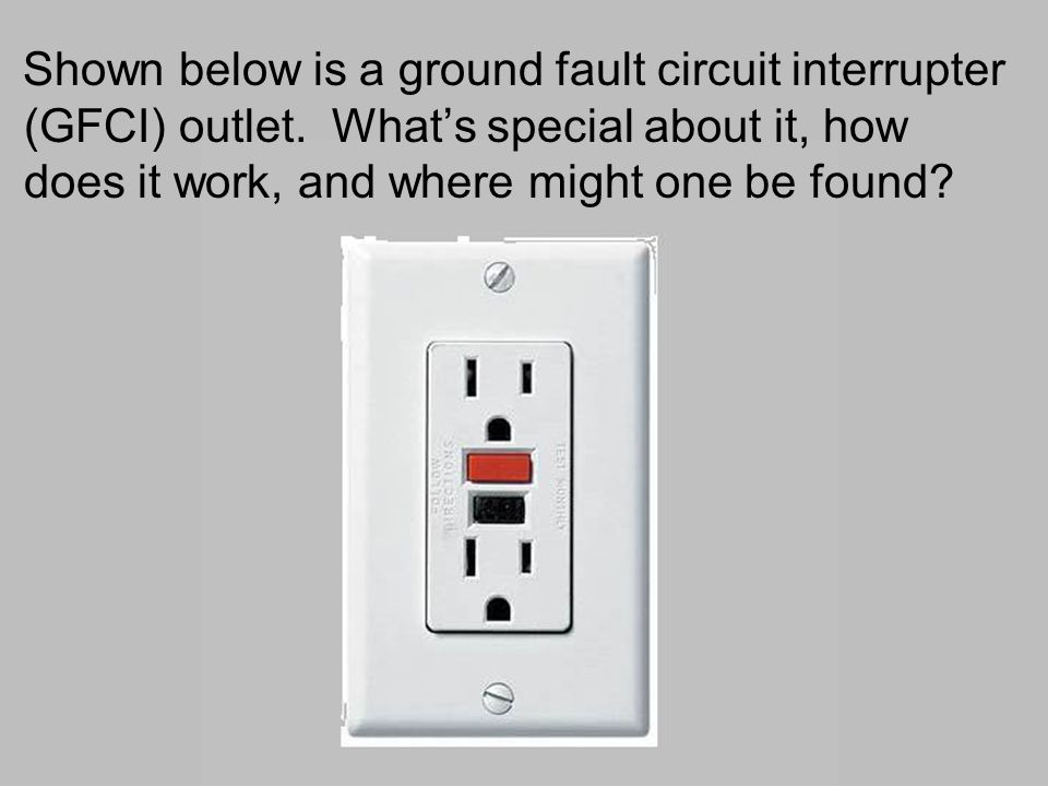 Shown below is a ground fault circuit interrupter (GFCI) outlet