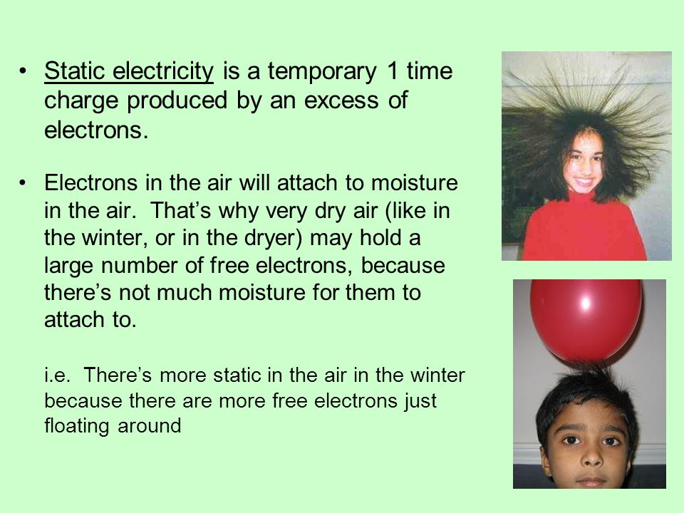Static electricity is a temporary 1 time charge produced by an excess of electrons.