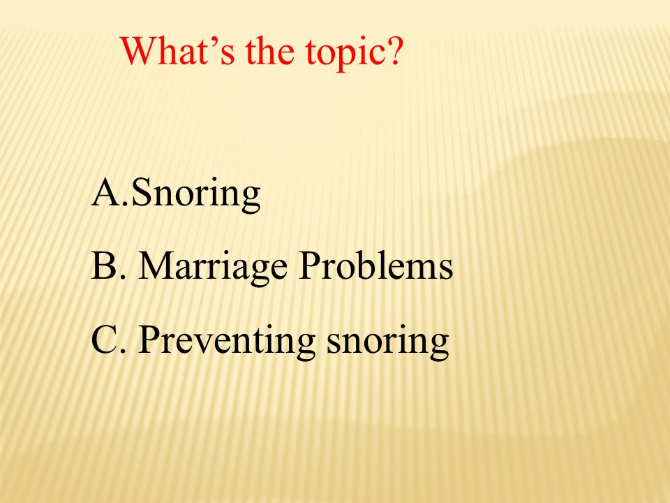 What's the topic Snoring B. Marriage Problems C. Preventing snoring