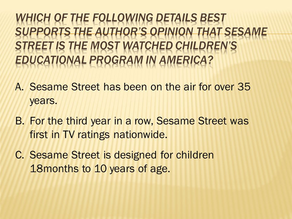 Which of the following details best supports the author's opinion that Sesame Street is the most watched children's educational program in America