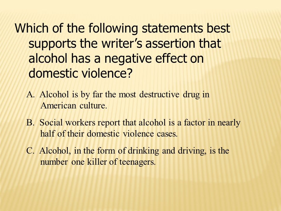Which of the following statements best supports the writer's assertion that alcohol has a negative effect on domestic violence