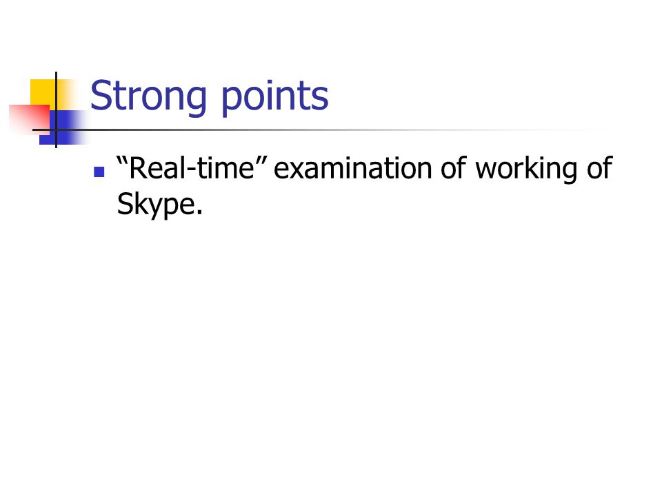 Strong points Real-time examination of working of Skype.
