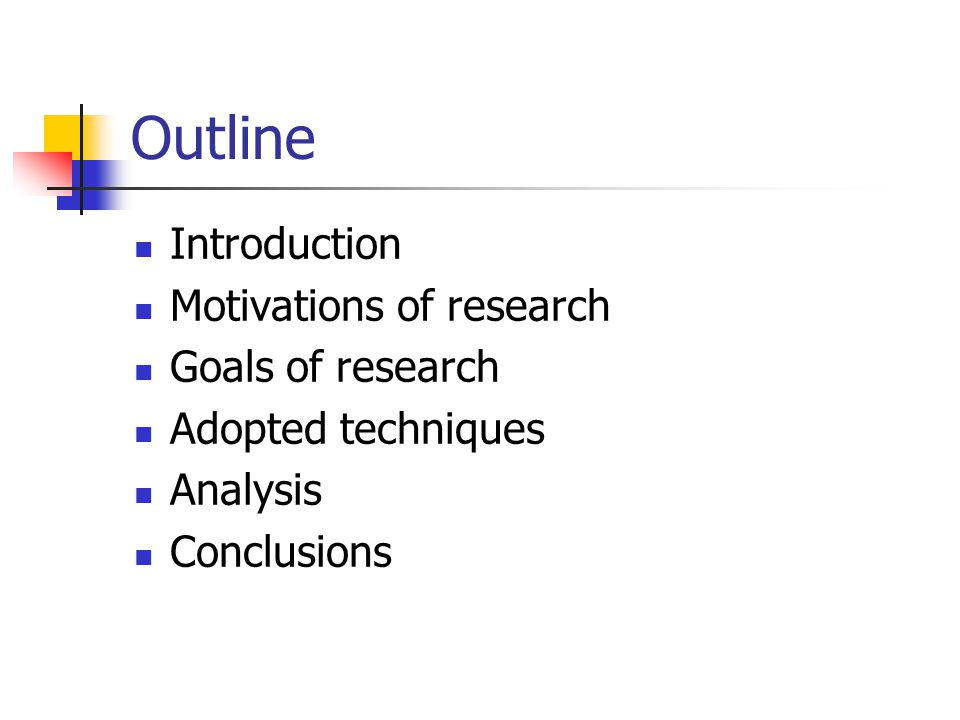 Outline Introduction Motivations of research Goals of research