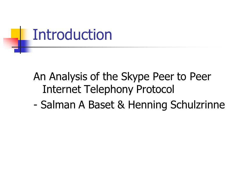 Introduction An Analysis of the Skype Peer to Peer Internet Telephony Protocol.