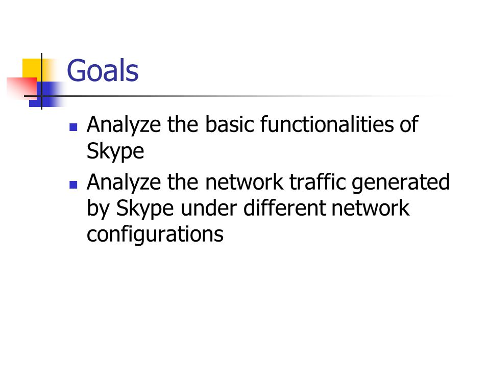 Goals Analyze the basic functionalities of Skype