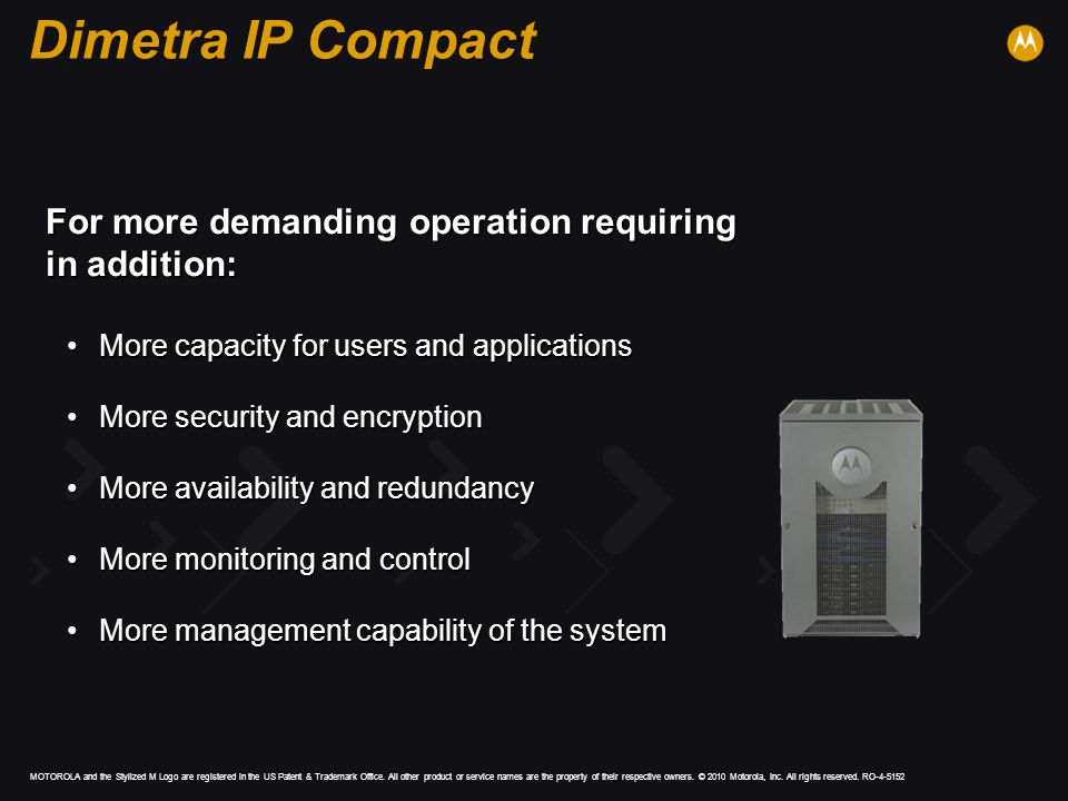 Dimetra IP Compact For more demanding operation requiring in addition: