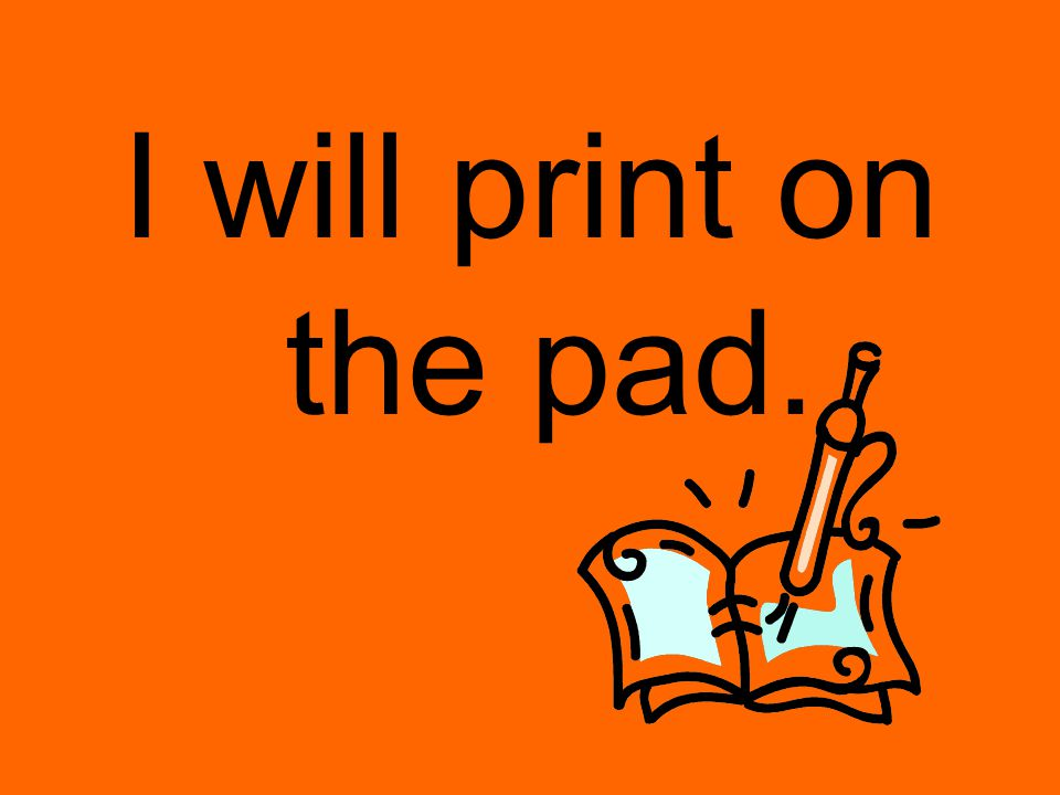 I will print on the pad.